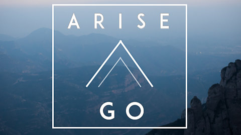 Arise and Go