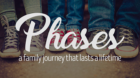 Phases: A Family Journey that Lasts a Lifetime